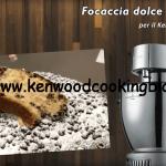 Ricetta Focaccia dolce Pangocciole panbrioche Kenwood