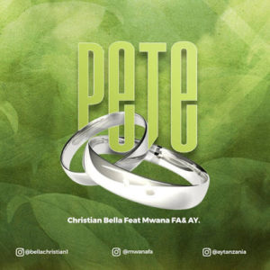 Christian Bella Ft. AY & Mwana FA – Pete