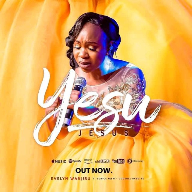 Evelyn Wanjiru ft Eunice Njeri & Godwill Babette – Yesu