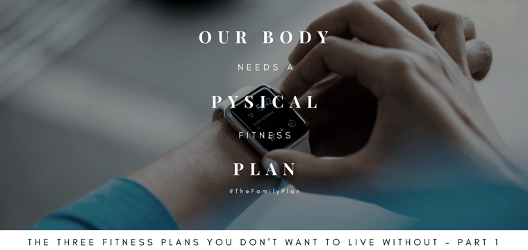 Our Body Needs A Physical Fitness Plan