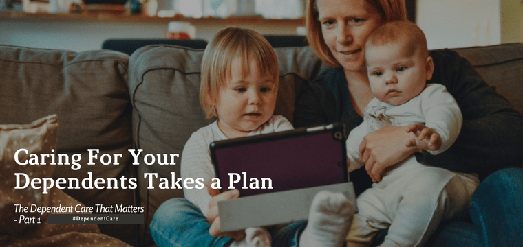 Caring For Your Dependents Takes a Plan