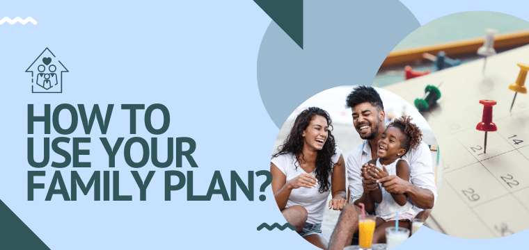 How to Use Your Family Plan?
