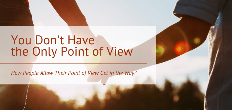 You Don't Have the Only Point of View