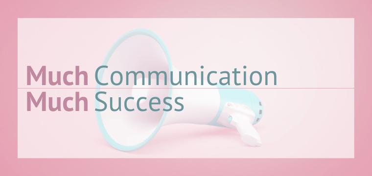 Much Communication Much Success