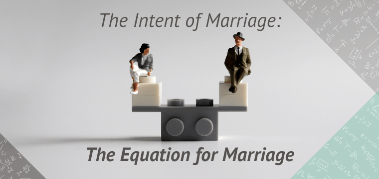 The Intent of Marriage: The Equation for Marriage
