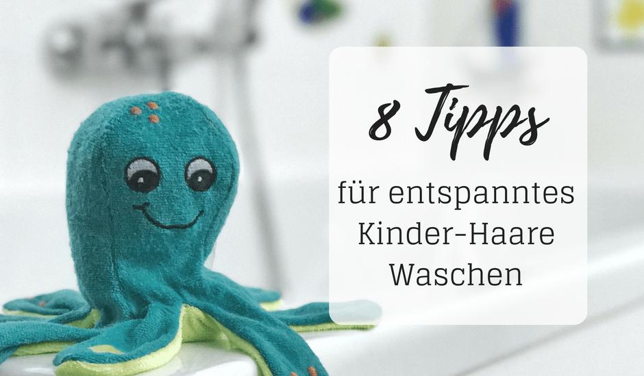 8 Tipps für entspanntes Kinder-Haare Waschen
