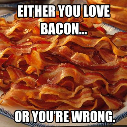 bacon meme says either you love bacon or you are wrong