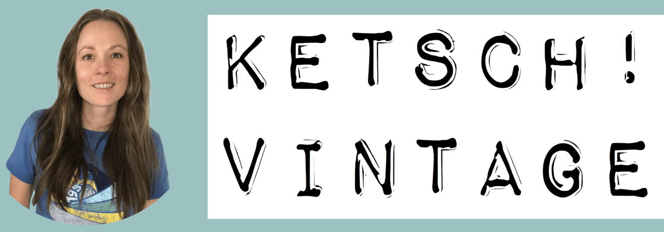 KETSCH! VINTAGE