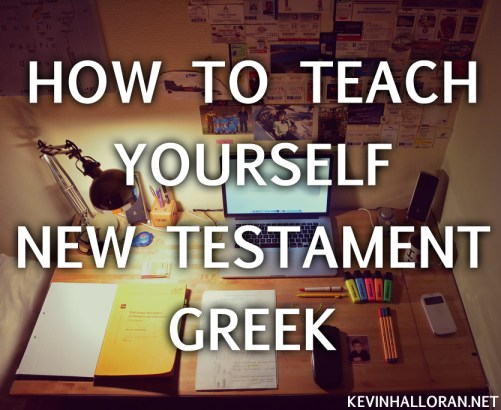 How to Teach Yourself New Testament Biblical Greek Learning Tips