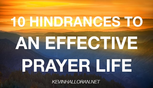 10 Hindrances to an Effective Prayer Life