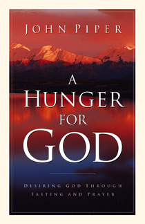 a-hunger-for-God-desiring-God-fasting-prayer-John-Piper