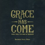Grace Has Come: Songs from the Book of Romans (Sovereign Grace Music)