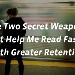 The Two Secret Weapons that Help Me Read Faster with Greater Retention