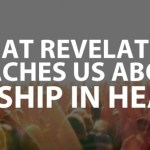 What Revelation Teaches Us About Worship in Heaven