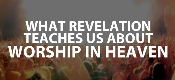 What the Book of Revelation Teaches Us About Worship in Heaven with Bible Verses about Worship
