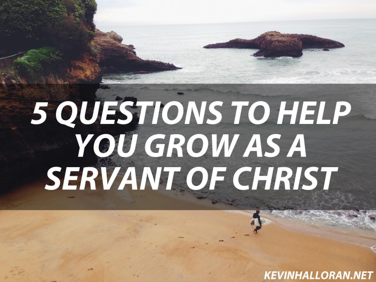 5 Questions to Help You Grow as a Servant of Christ