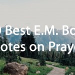 The 40 Best E.M. Bounds Quotes on Prayer