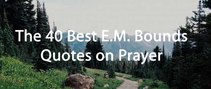 The Best Em Bounds Quotes On Prayer Christian Quotations
