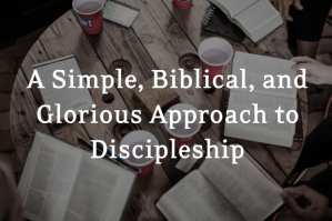 A Simple Biblical Glorious Approach to Discipleship