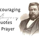 50 Encouraging Charles Spurgeon Quotes on Prayer