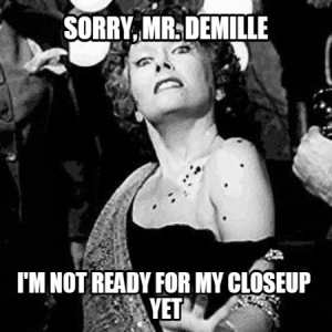 Sorry, Mr. Demille, I'm Not Ready for My Closeup (or Querying) Yet