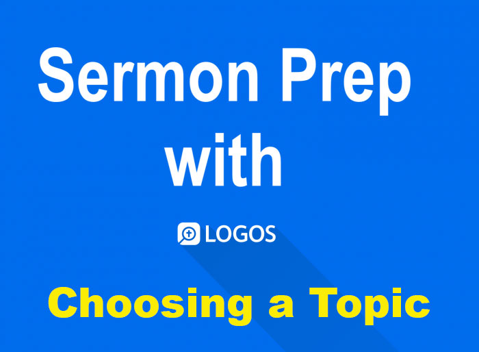 Logos Bible Software Sermon Prep Part One: Choosing a Topic to Preach