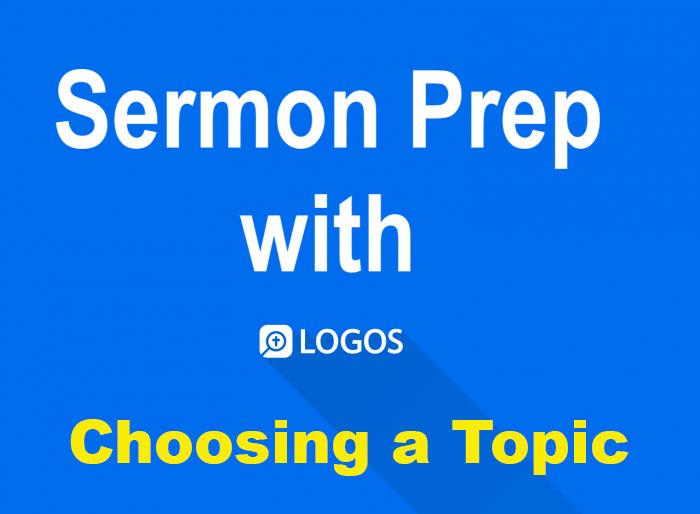 Logos Bible Software Sermon Prep Part One: Choosing a Topic to Preach