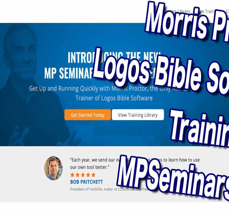 Morris Proctor MPSeminars.com Logos Bible Software Training Review