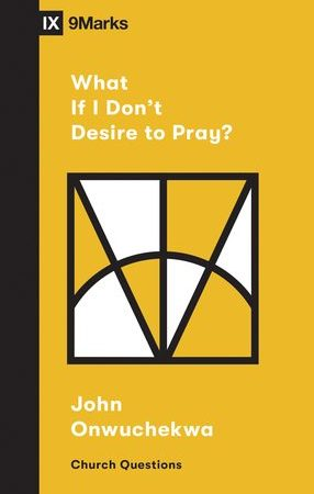 What If I Don't Desire to Pray – a Book Review
