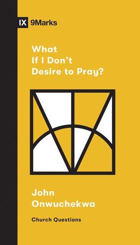 what if i dont desire to pray john onwuchekwa