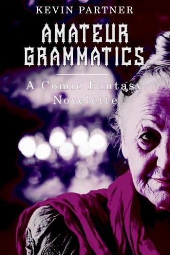 Amateur Grammatics: A Comic Fantasy Novelette