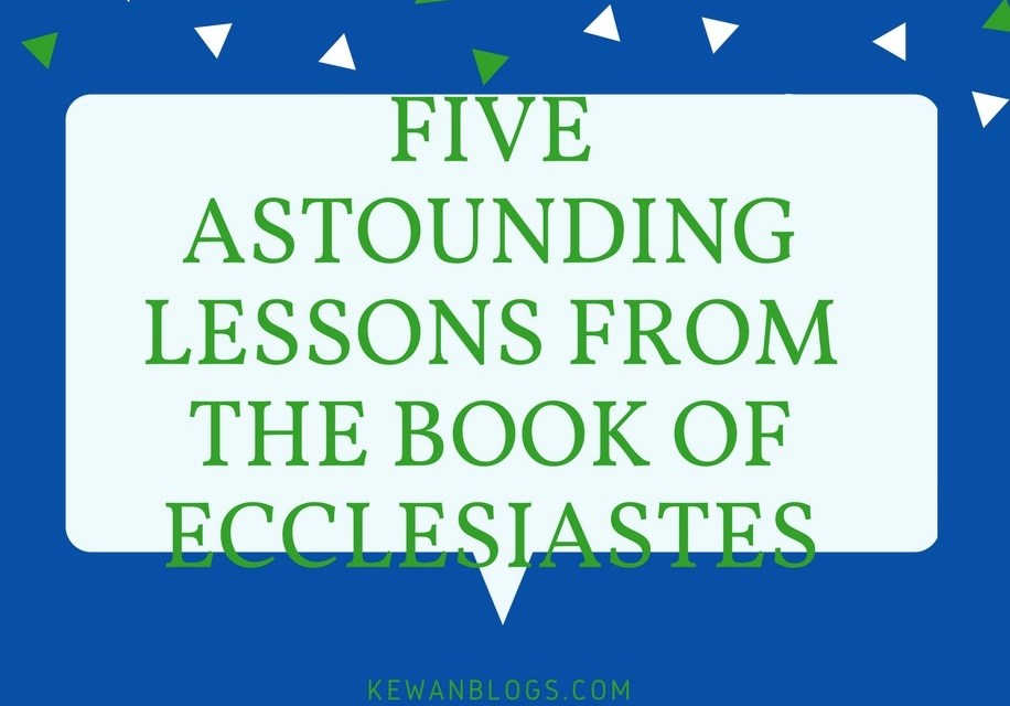 FIVE ASTOUNDING LESSONS FROM THE BOOK OF ECCLESIASTES