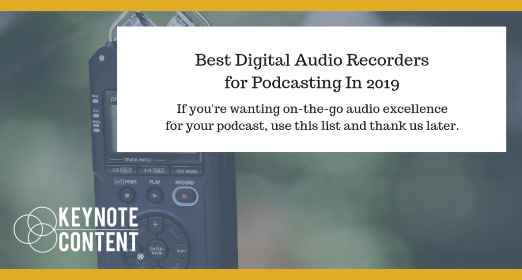 Best Digital Audio Recorders for Podcasting In 2019 | Keynote Content Jon Cook