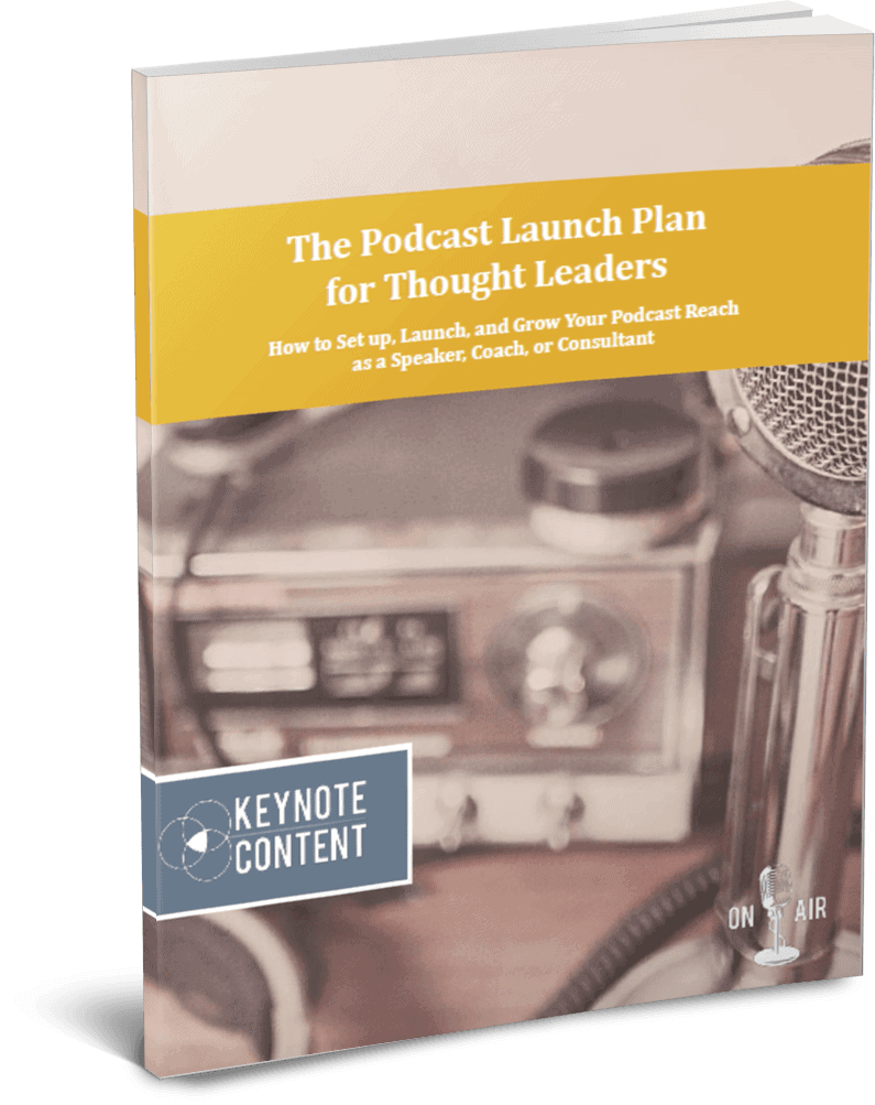 The Podcast Launch Plan for Thought Leaders | Keynote Content Copywriting and Content Services for Thought Leaders