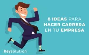 8 ideas para hacer carrera en tu empresa