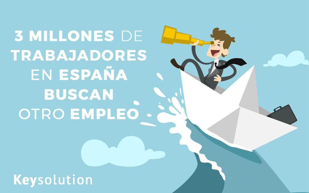 3 millones de trabajadores en España buscan otro empleo