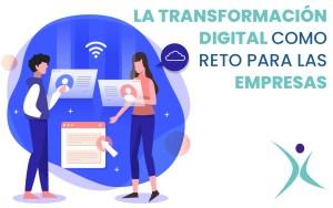 La Transformación Digital como reto para las Empresas