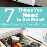 7 Things You Need to Get Rid of When Organizing Your Kitchen