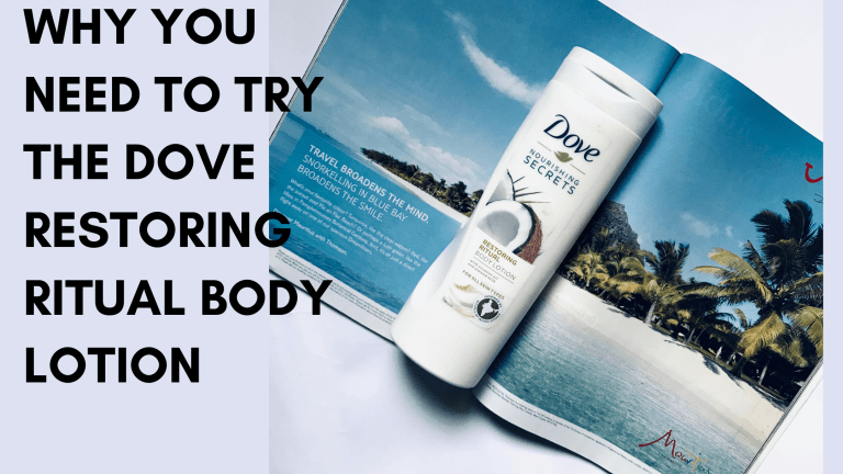 Why You Need to Try Dove Nourishing Secrets Restoring Ritual Body Lotion
