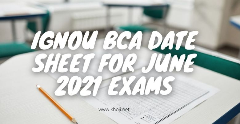 IGNOU BCA Date Sheet For June 2021 Exams KHOJINET