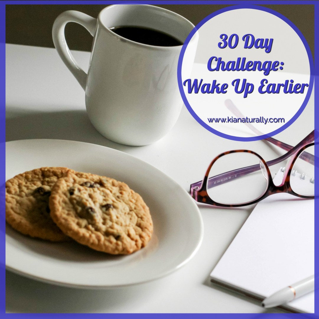 30 Day Challenge: Wake Up Earlier - www.kianaturally.com