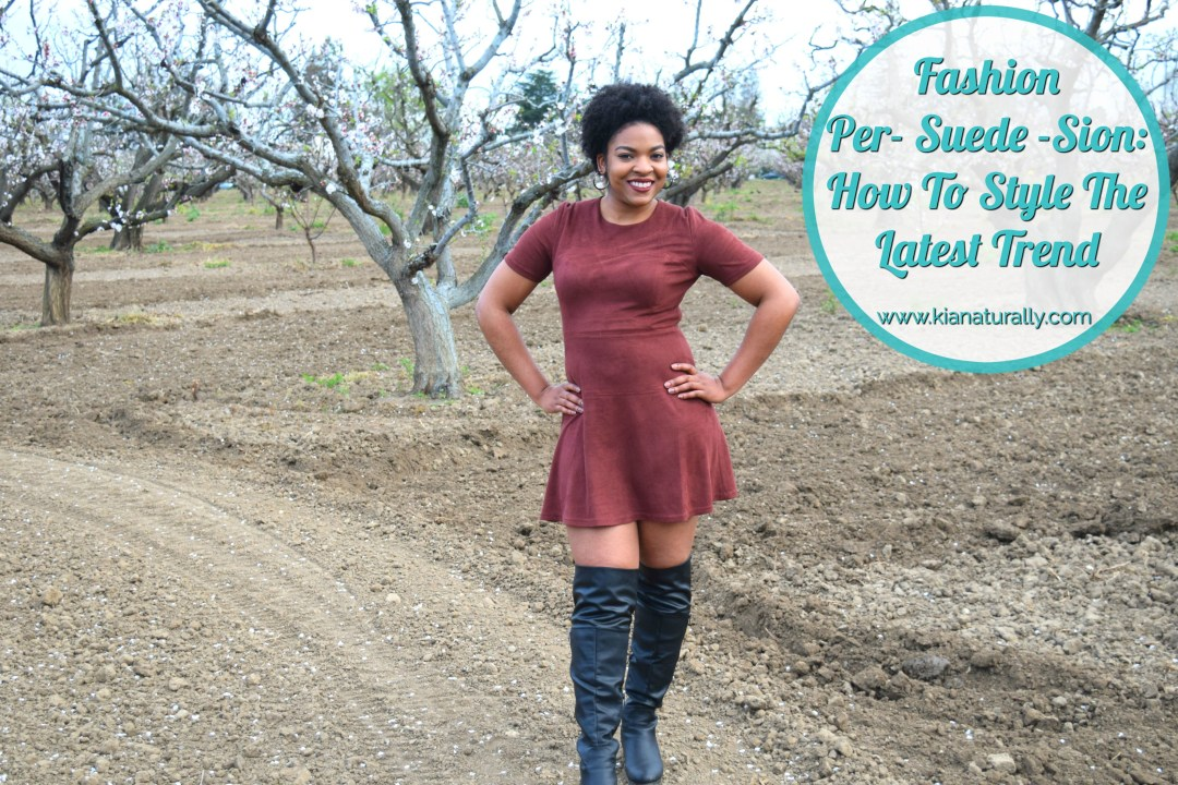 Fashion Per-Suede-Sion: How To Style The Latest Trend - www.kianaturally.com