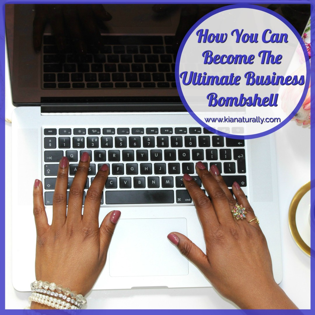 How You Can Become The Ultimate Business Bombshell - www.kianaturally.com