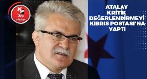 Ο Ταλίπ Αταλάι μίλησε στο Κυπριακό Ταχυδρομείο: «Λαμβάνοντας πολιτική αξιολόγηση