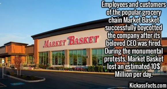 2357 Market Basket-Employees and customers of the popular grocery chain Market Basket successfully boycotted the company after its beloved CEO was fired. During the monumental protests, Market Basket lost an estimated 10$ Million per day.