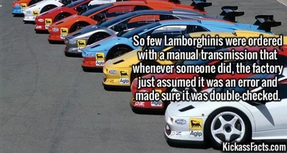 2381 Lamborghinis-So few Lamborghinis were ordered with a manual transmission that whenever someone did, the factory just assumed it was an error and made sure it was double-checked.