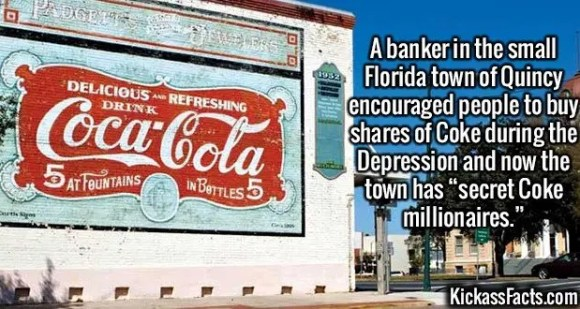 """2384 Quincy Florida-A banker in the small Florida town of Quincy encouraged people to buy shares of Coke during the Depression and now the town has """"secret Coke millionaires."""""""