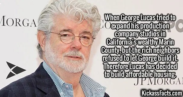 2413 George Lucas-When George Lucas tried to expand his production company studios in California's wealthy Marin County, but the rich neighbors refused to let George build it. Therefore Lucas has decided to build affordable housing.