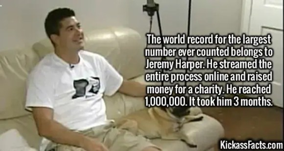 2486 Jeremy Harper-The world record for the largest number ever counted belongs to Jeremy Harper. He streamed the entire process online and raised money for a charity. He reached 1,000,000. It took him 3 months.