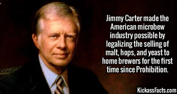 2583 Jimmy Carter-Jimmy Carter made the American microbew industry possible by legalizing the selling of malt, hops, and yeast to home brewers for the first time since Prohibition.